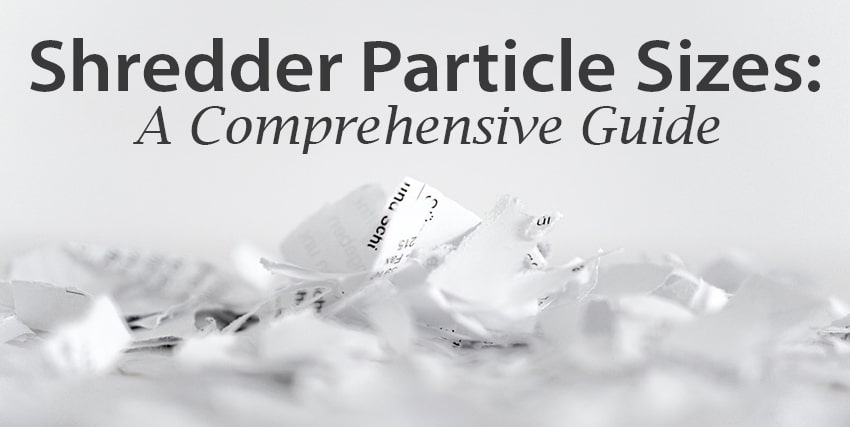 Shredder Particle Sizes: A Comprehensive Guide